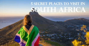 5 Secret Places to visit in South Africa